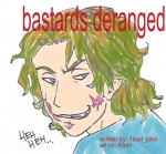 'bastards deranged' by