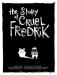 The Story of Cruel Fredrick