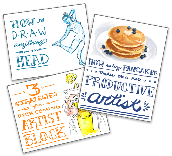Preview of newsletter articles. How to draw anything from your head. 3 strategies for overcoming artist block. How eating pancakes makes me a more productive artist.