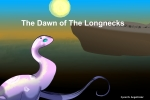 'The Dawn of The Longnecks' by AngelCnderDream14