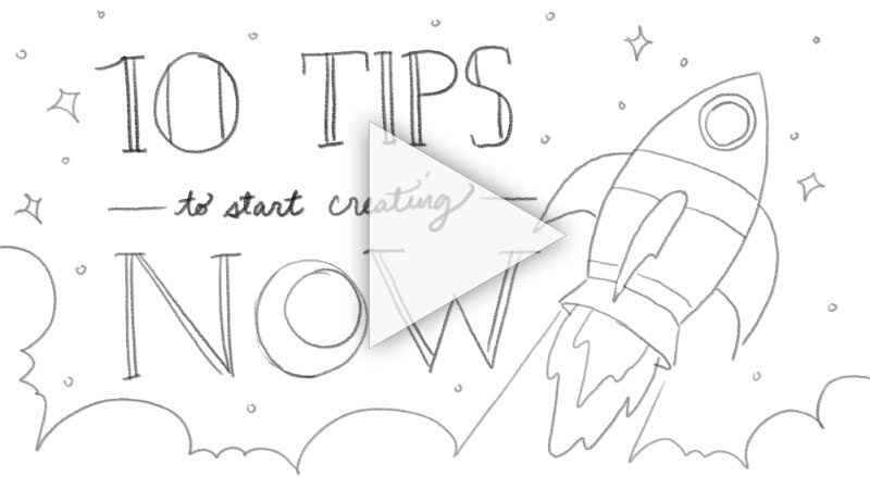 Video, 10 tips to START creating NOW (for artists and writers)
